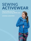 Sewing Activewear: How to make your own professional-looking athletic wear Cover Image