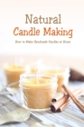 Natural Candle Making: How to Make Handmade Candles at Home: Homemade Candle Book Cover Image