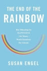The End of the Rainbow: How Educating for Happiness (Not Money) Would Transform Our Schools Cover Image