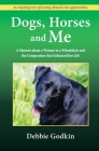 Dogs, Horses and Me: A Memoir about a Woman in a Wheelchair and the Companions that Enhanced her Life Cover Image