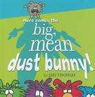 Here Comes the Big, Mean Dust Bunny! Cover Image