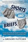 Shorts and Briefs: A Collection of Short Plays and Brief Principles of Playwriting Cover Image