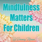 Mindfulness Matters For Children Cover Image