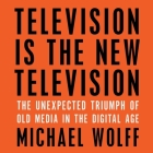 Television Is the New Television: The Unexpected Triumph of Old Media in the Digital Age Cover Image
