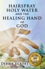 Hairspray Holy Water And The Healing Hand of God Cover Image
