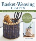 Basket-Weaving Crafts: 22 Home Decorating Projects Using Basket-Making Techniques Cover Image