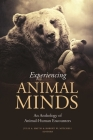 Experiencing Animal Minds: An Anthology of Animal-Human Encounters (Critical Perspectives on Animals: Theory) Cover Image