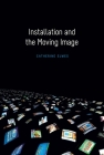 Installation and the Moving Image Cover Image