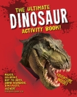 The Ultimate Dinosaur Activity Book: Mazes, Coloring, Dot-to-Dots, Word Searches, Dino Facts and More for Kids Ages 4-8 Cover Image