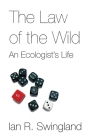 The Law of the Wild: An Ecologist's Life Cover Image