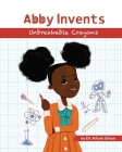 Abby Invents Unbreakable Crayons Cover Image