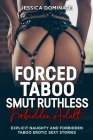 Forced Taboo Smut Ruthless Forbidden Adult: Explicit Naughty And Forbidden Taboo Erotic Sexy Stories Cover Image