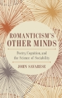 Romanticism's Other Minds: Poetry, Cognition, and the Science of Sociability (Cognitive Approaches to Culture) Cover Image