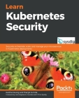 Learn Kubernetes Security: Securely orchestrate, scale, and manage your microservices in Kubernetes deployments Cover Image