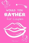 Would You Rather For Couples: Cute, Thought Provoking and Funny Questions and Conversation Icebreaker for Couples. Hot and Sexy Edition to Deepen Yo Cover Image