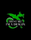 Trust Me! I'm A Dragon: Weekly Homework Tracking Notebook and Monthly Calendar, Write and Check Off Assignments Elementary School Cover Image