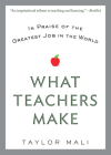 What Teachers Make: In Praise of the Greatest Job in the World Cover Image