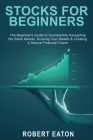 Stocks for Beginners: The Beginner's Guide to Successfully Navigating the Stock Market, Growing Your Wealth & Creating a Secure Financial Fu Cover Image