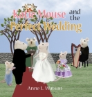 Katie Mouse and the Perfect Wedding: A Flower Girl Story (Flower Girl Gift Edition) Cover Image