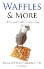 Waffles & More: A Love & Feathers Recipe Book Cover Image