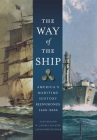 The Way of the Ship: America's Maritime History Reenvisoned, 1600-2000 Cover Image
