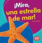 ¡Mira, Una Estrella de Mar! (Look, a Starfish!) Cover Image