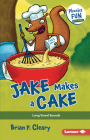Jake Makes a Cake: Long Vowel Sounds (Phonics Fun #3) Cover Image