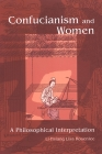 Confucianism and Women: A Philosophical Interpretation (SUNY Series in Chinese Philosophy and Culture) Cover Image