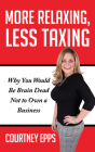 More Relaxing, Less Taxing: Why You Would Be Brain Dead Not to Own a Business Cover Image