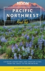Moon Pacific Northwest Road Trip: Outdoor Adventures and Creative Cities from the Coast to the Mountains (Travel Guide) Cover Image