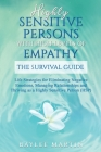 Highly Sensitive Persons With High-Levels of Empathy: Life Strategies For Eliminating Negative Emotions, Managing Relationships, And Thriving as a Hig Cover Image