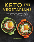 Keto for Vegetarians: Lose Weight and Improve Health on a Plant-Based Ketogenic Diet Cover Image