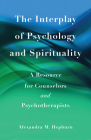 The Interplay of Psychology and Spirituality: A Resource for Counselors and Psychotherapists Cover Image