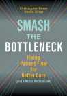 Smash the Bottleneck: Fixing Patient Flow for Better Care (and a Better Bottom Line) Cover Image
