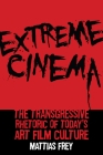 Extreme Cinema: The Transgressive Rhetoric of Today's Art Film Culture Cover Image
