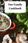 Our Family Cookbook: Your Own Family Recipes to Preserve for the future Cover Image
