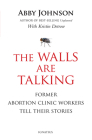 The Walls Are Talking: Former Abortion Clinic Workers Tell Their Stories Cover Image