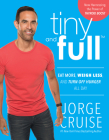Tiny and Full: Eat More, Weigh Less, and Turn Off Hunger All Day Cover Image