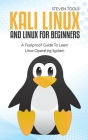 Kali Linux And Linux For Beginners: A Foolproof Guide To Learn Linux Operating System Cover Image