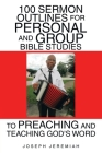 100 Sermon Outlines for Personal and Group Bible Studies to Preaching and Teaching God's Word Cover Image