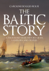 The Baltic Story: A Thousand-Year History of Its Lands, Sea and Peoples Cover Image