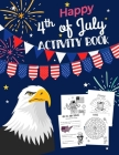 Happy 4th Of July Activity Book: for Kids Ages 5-9 l Fun Patriotic Holiday Coloring Pages, I spy & Count, Maze Puzzle, Trivia, Word Search, Spot the D Cover Image