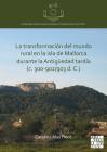 La Transformacion del Mundo Rural En La Isla de Mallorca Durante La Antiguedad Tardia (C. 300-902/903 D. C.) Cover Image