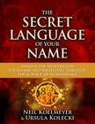 The Secret Language of Your Name: Unlock the Mysteries of Your Name and Birth Date Through the Science of Numerology Cover Image