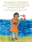Fixing Genes and Treating Disease: A Book About Gene Therapy Cover Image