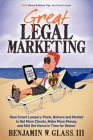 Great Legal Marketing: How Smart Lawyers Think, Behave and Market to Get More Clients, Make More Money, and Still Get Home in Time for Dinner Cover Image