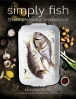 Simply Fish: 75 Modern and Delicious Recipes for Sustainable Seafood Cover Image