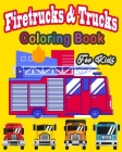 Fire Truck & trucks Coloring Book For Kids: Great gift idea for children girls and boys who love fire trucks and truck and enjoy to color big trucks w Cover Image
