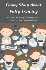 Funny Story About Potty Training: A Look At Potty Training Do's, Don'ts, And Experiences: Struggling To Potty Train Your Toddler Cover Image