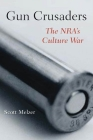 Gun Crusaders: The Nraas Culture War Cover Image